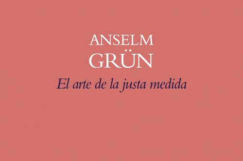 El arte de la justa medida, d'Anselm Grün